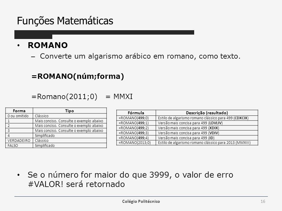 Funções Matemáticas ROMANO – Converte um algarismo arábico em romano, como texto.