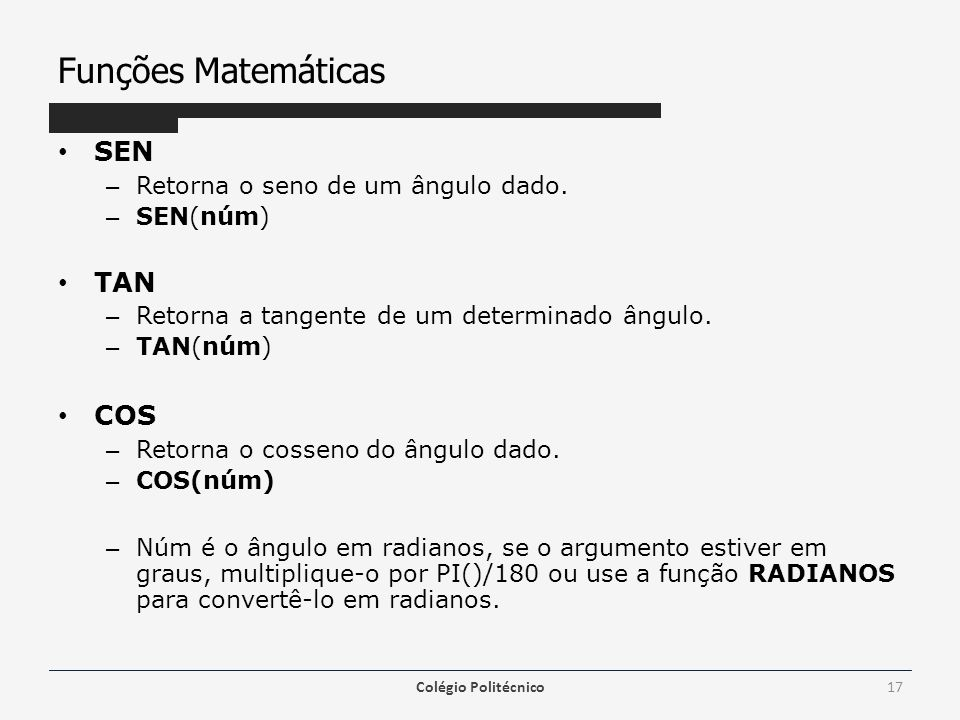 Funções Matemáticas SEN – Retorna o seno de um ângulo dado.