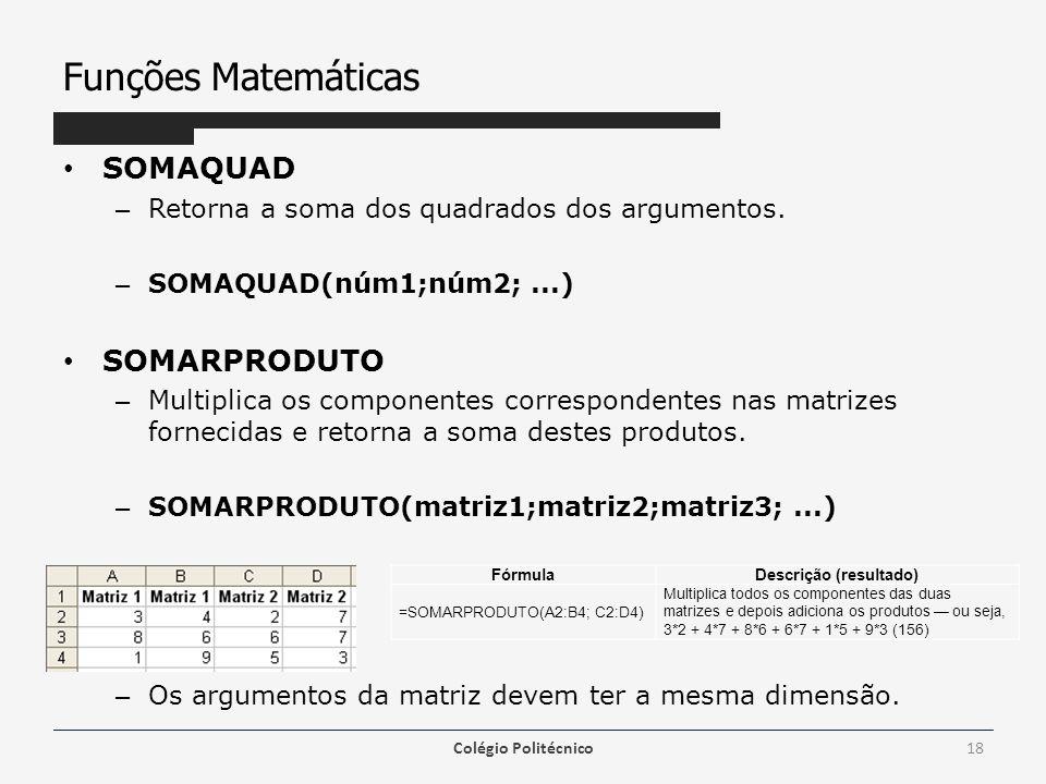 Funções Matemáticas SOMAQUAD – Retorna a soma dos quadrados dos argumentos.