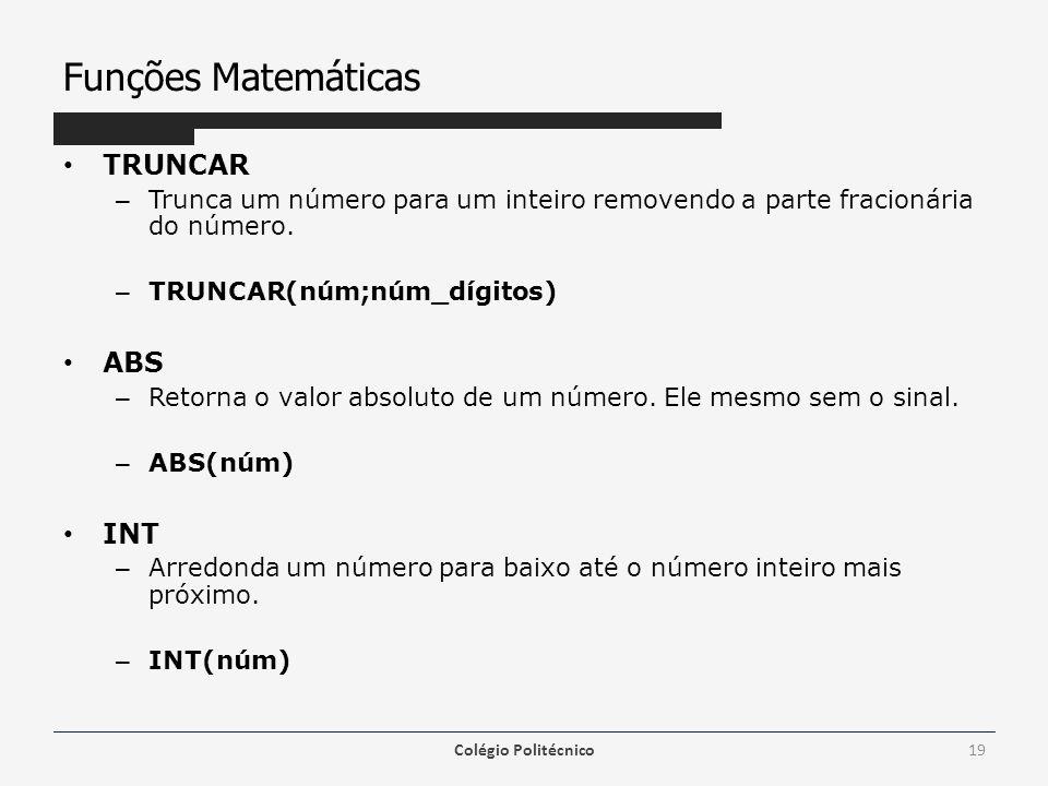 Funções Matemáticas TRUNCAR – Trunca um número para um inteiro removendo a parte fracionária do número.