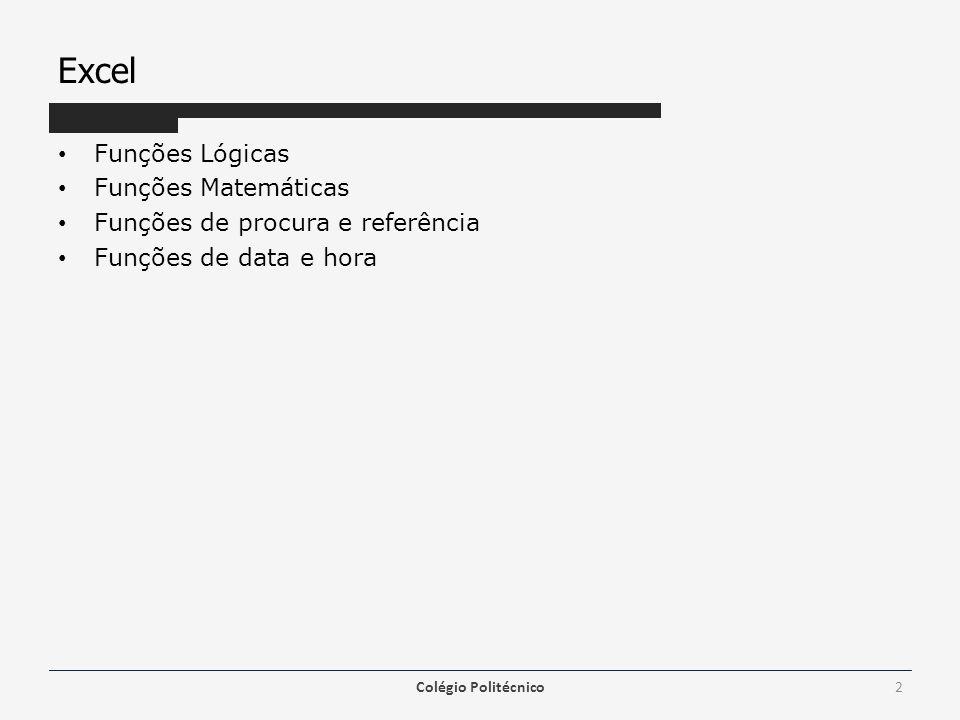 Excel Funções Lógicas Funções Matemáticas Funções de procura e referência Funções de data e hora Colégio Politécnico2