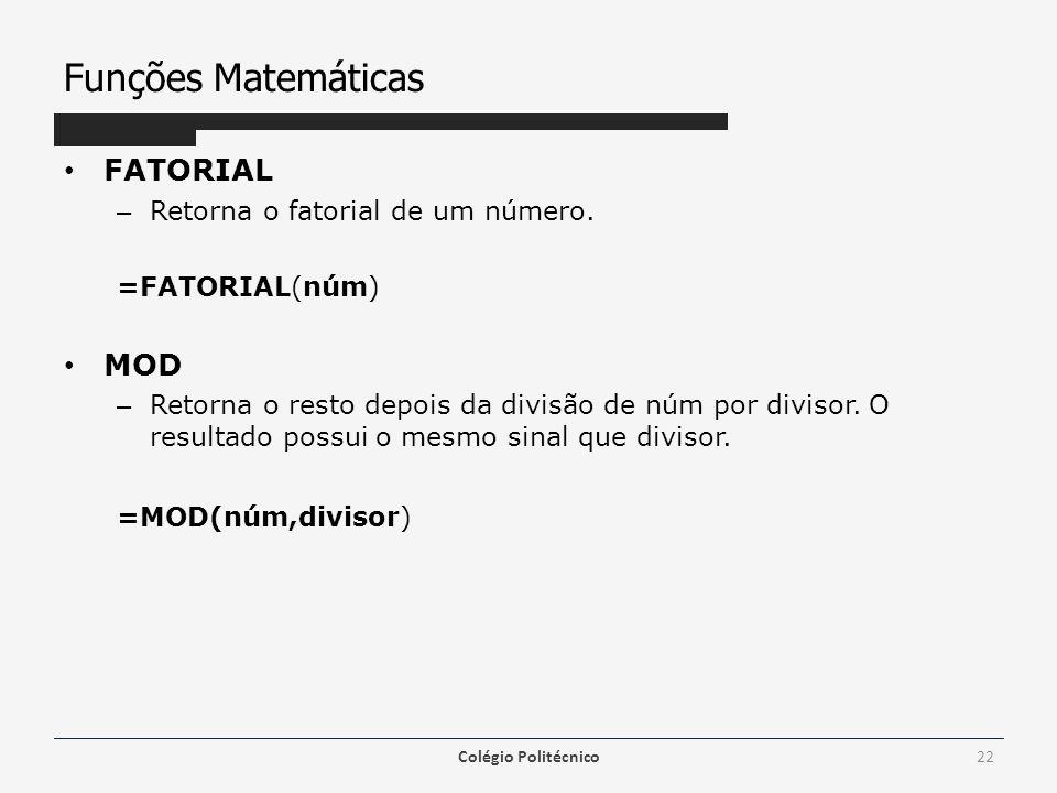 Funções Matemáticas FATORIAL – Retorna o fatorial de um número.
