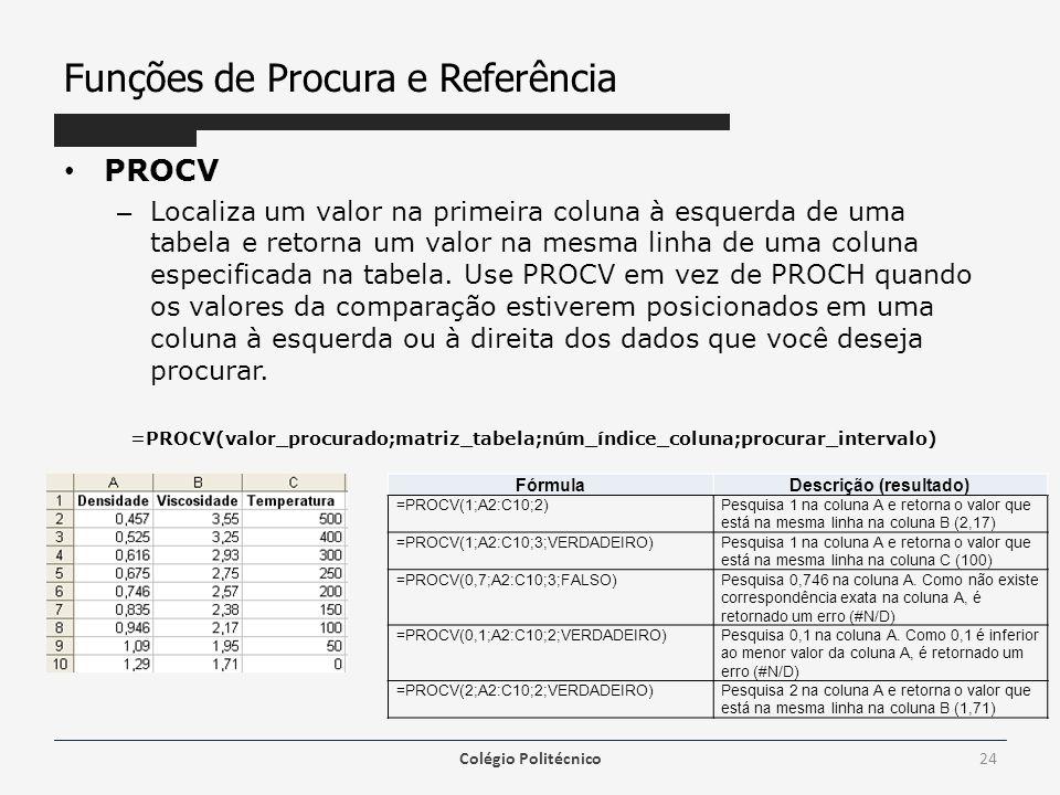 Funções de Procura e Referência PROCV – Localiza um valor na primeira coluna à esquerda de uma tabela e retorna um valor na mesma linha de uma coluna especificada na tabela.
