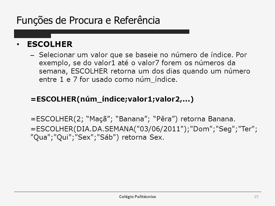 Funções de Procura e Referência ESCOLHER – Selecionar um valor que se baseie no número de índice.