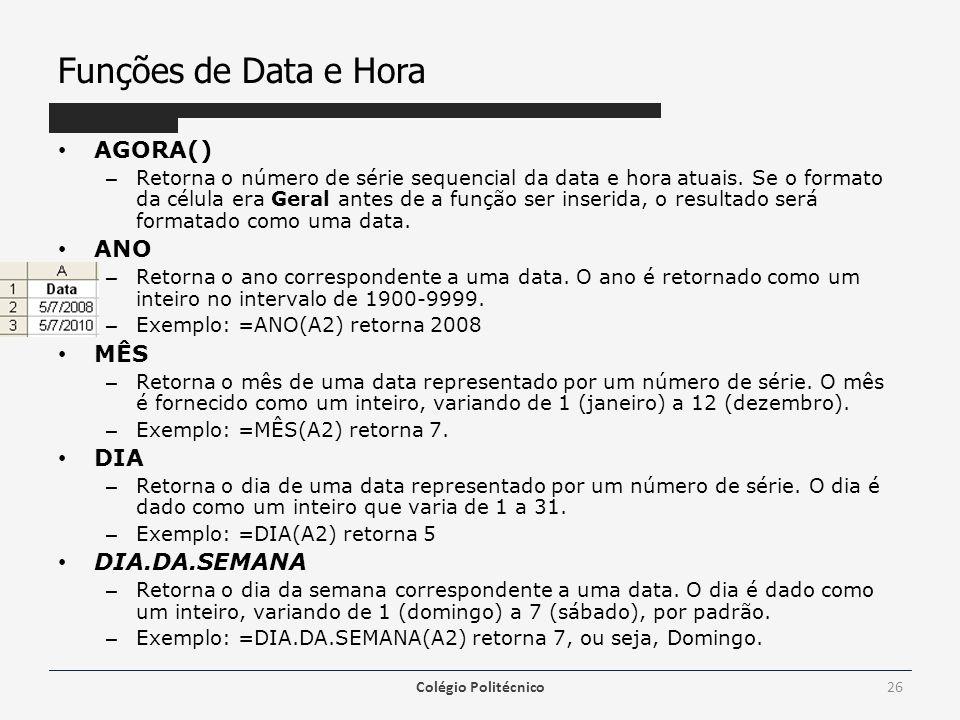 Funções de Data e Hora AGORA() – Retorna o número de série sequencial da data e hora atuais.