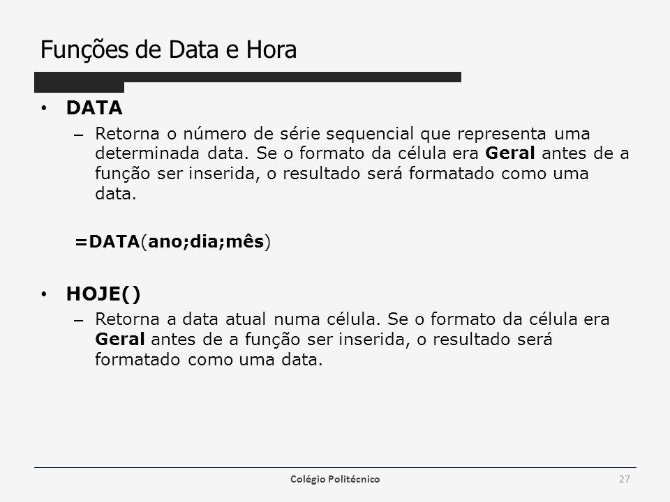 Funções de Data e Hora DATA – Retorna o número de série sequencial que representa uma determinada data.