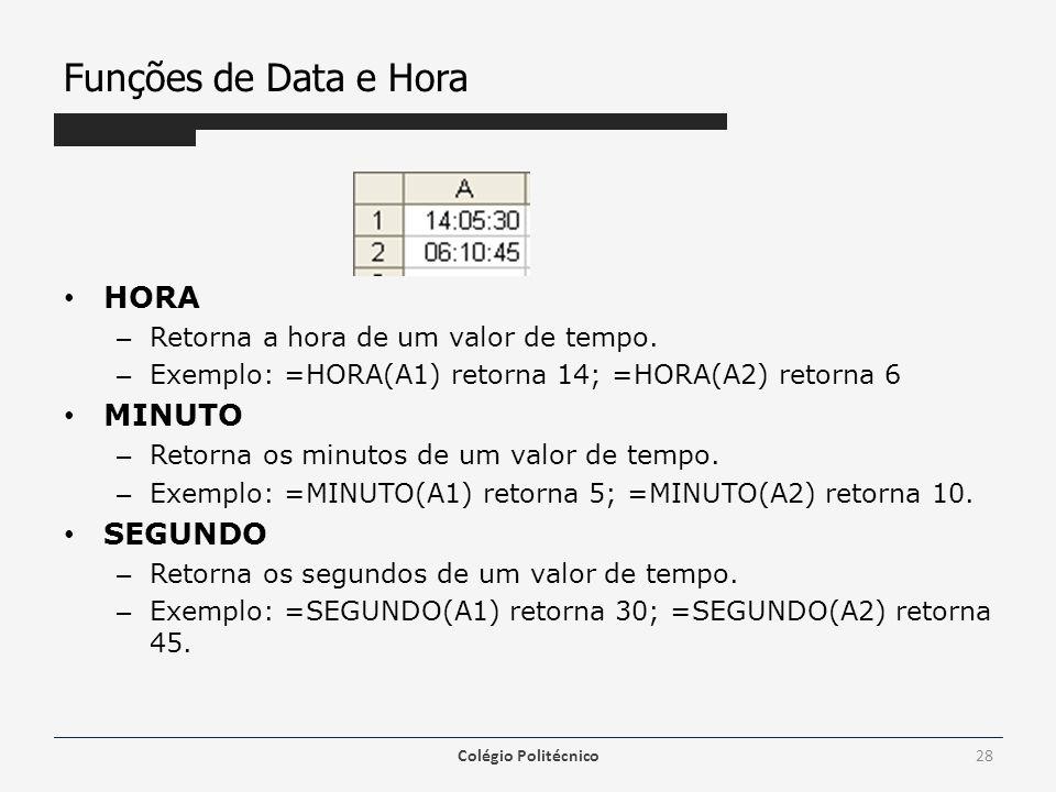 Funções de Data e Hora HORA – Retorna a hora de um valor de tempo.