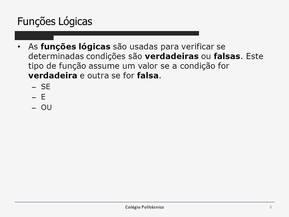 Funções Lógicas As funções lógicas são usadas para verificar se determinadas condições são verdadeiras ou falsas.