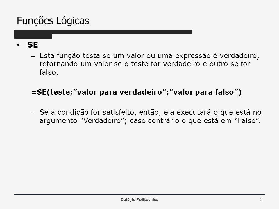 Funções Lógicas SE – Esta função testa se um valor ou uma expressão é verdadeiro, retornando um valor se o teste for verdadeiro e outro se for falso.