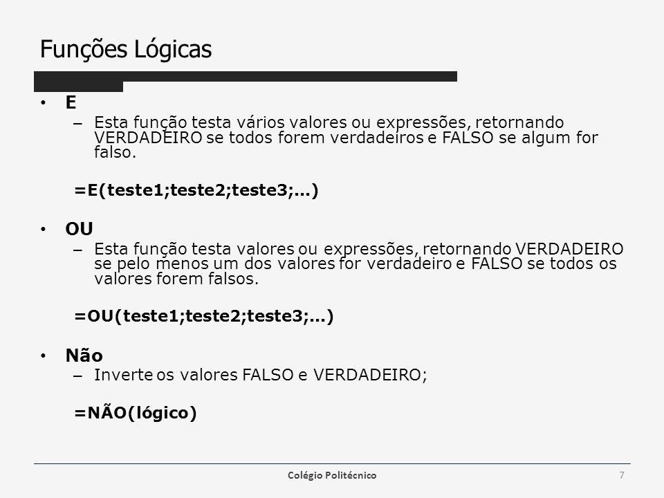 Funções Lógicas E – Esta função testa vários valores ou expressões, retornando VERDADEIRO se todos forem verdadeiros e FALSO se algum for falso.