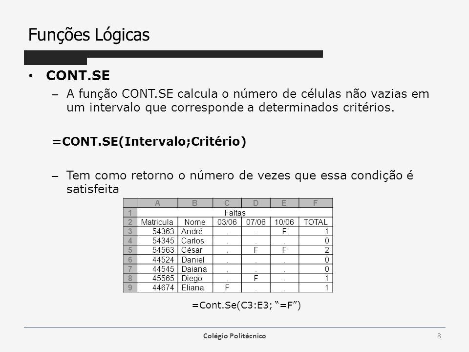Funções Lógicas CONT.SE – A função CONT.SE calcula o número de células não vazias em um intervalo que corresponde a determinados critérios.