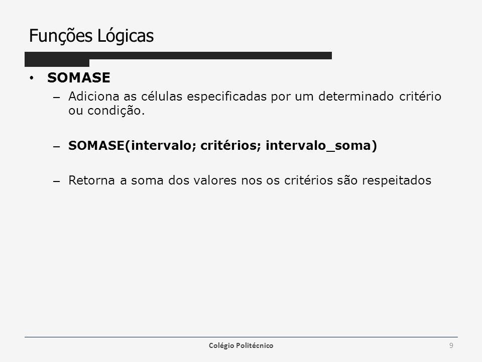 Funções Lógicas SOMASE – Adiciona as células especificadas por um determinado critério ou condição.