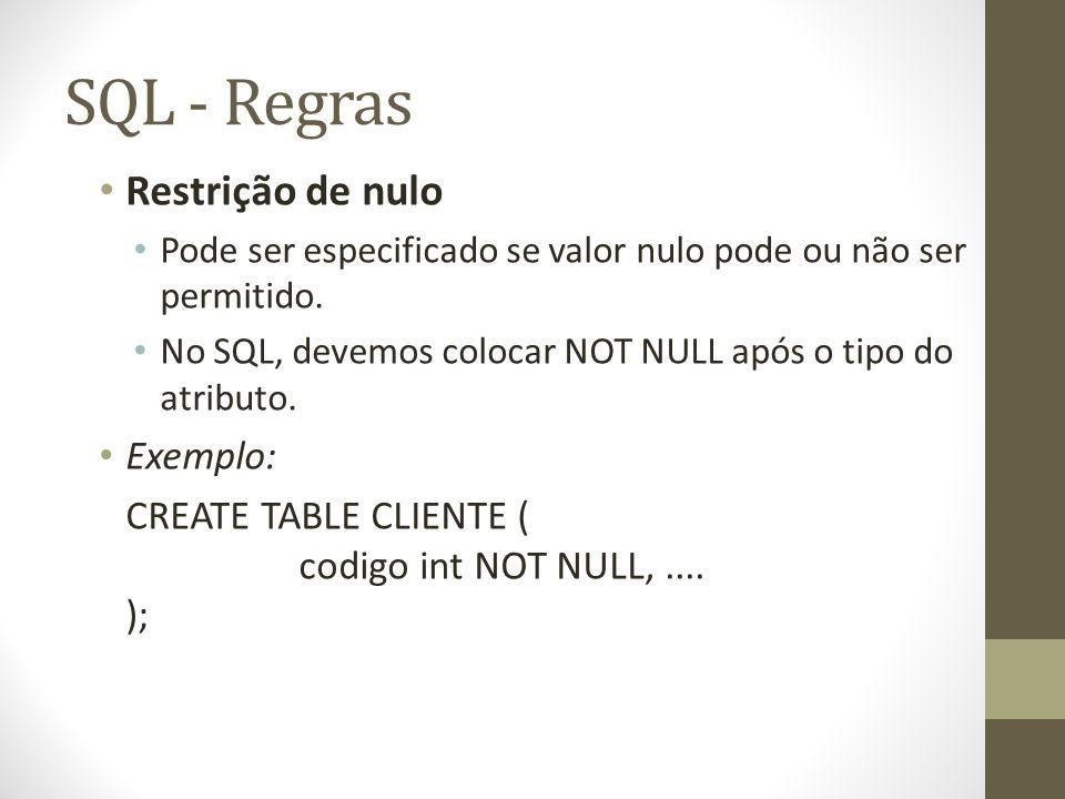 SQL - Regras Restrição de nulo Pode ser especificado se valor nulo pode ou não ser permitido. No SQL, devemos colocar NOT NULL após o tipo do atributo