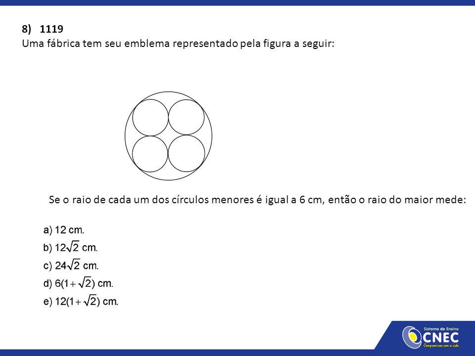 8) 1119 Uma fábrica tem seu emblema representado pela figura a seguir: Se o raio de cada um dos círculos menores é igual a 6 cm, então o raio do maior