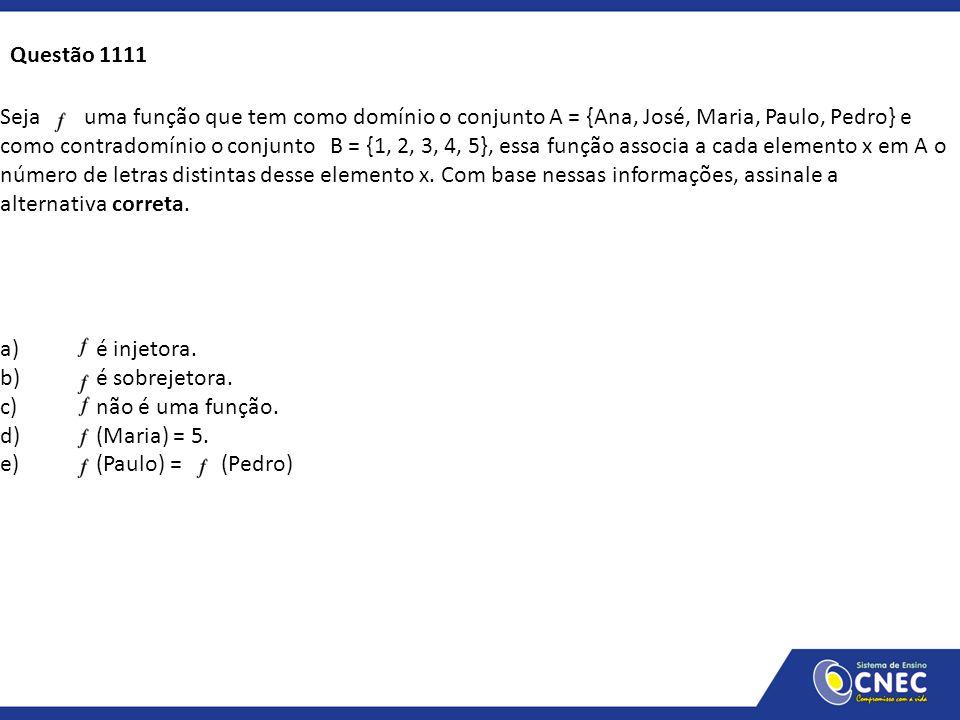 Seja uma função que tem como domínio o conjunto A = {Ana, José, Maria, Paulo, Pedro} e como contradomínio o conjunto B = {1, 2, 3, 4, 5}, essa função