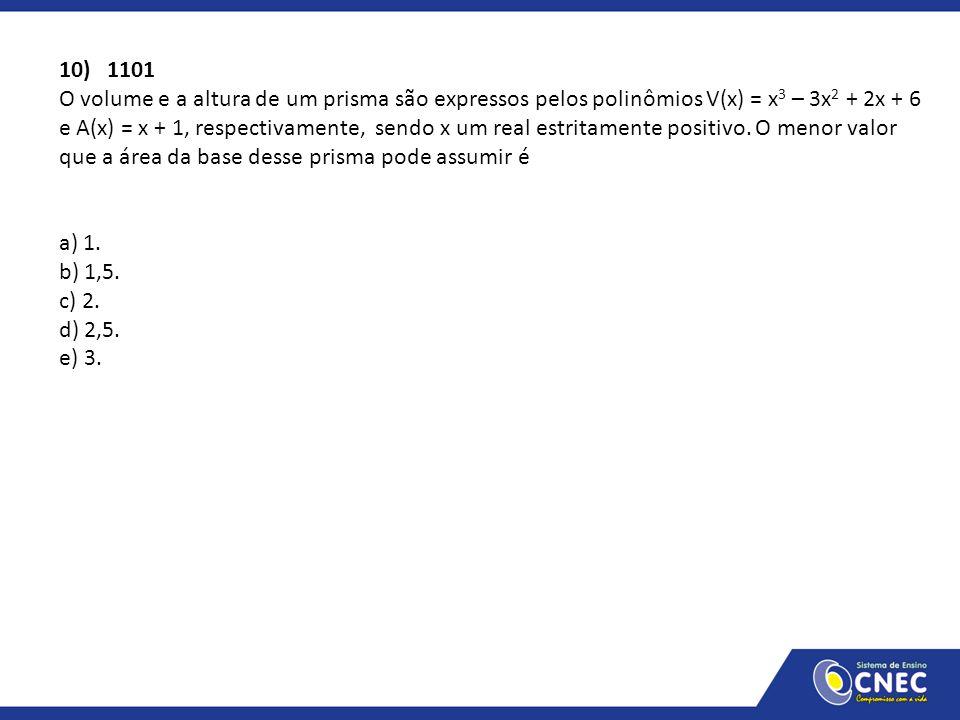 10) 1101 O volume e a altura de um prisma são expressos pelos polinômios V(x) = x 3 – 3x 2 + 2x + 6 e A(x) = x + 1, respectivamente, sendo x um real e