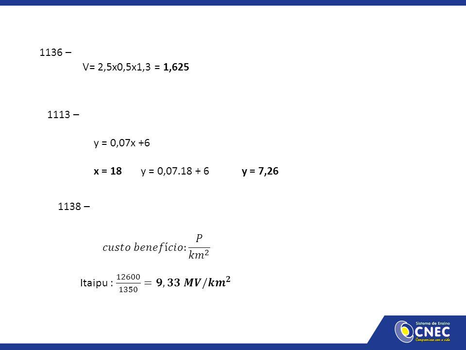 1136 – V= 2,5x0,5x1,3 = 1,625 1113 – y = 0,07x +6 x = 18 y = 0,07.18 + 6 y = 7,26 1138 –