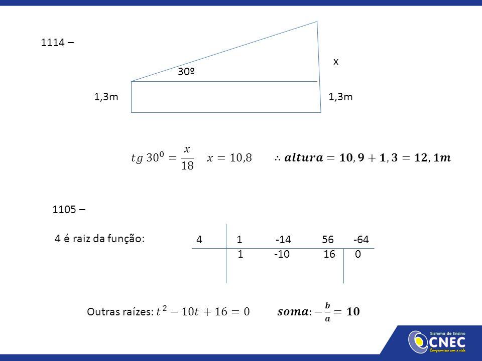 1114 – 1,3m x 30º 1105 – 4 é raiz da função: 4 1 -14 56 -64 1 -10 16 0