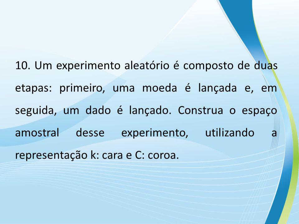 10. Um experimento aleatório é composto de duas etapas: primeiro, uma moeda é lançada e, em seguida, um dado é lançado. Construa o espaço amostral des