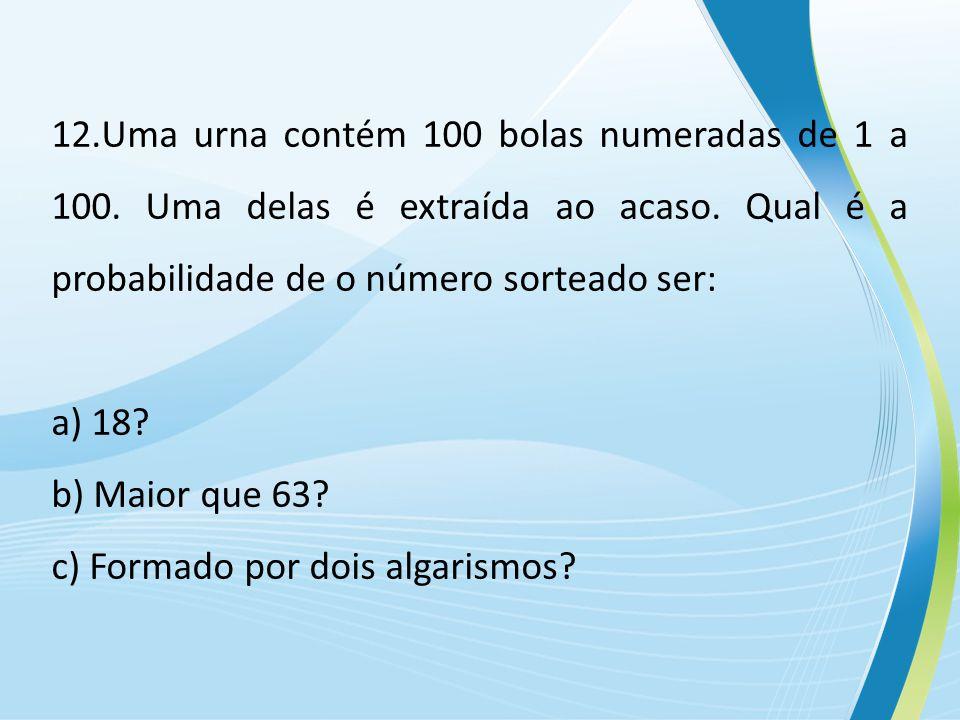 12.Uma urna contém 100 bolas numeradas de 1 a 100.