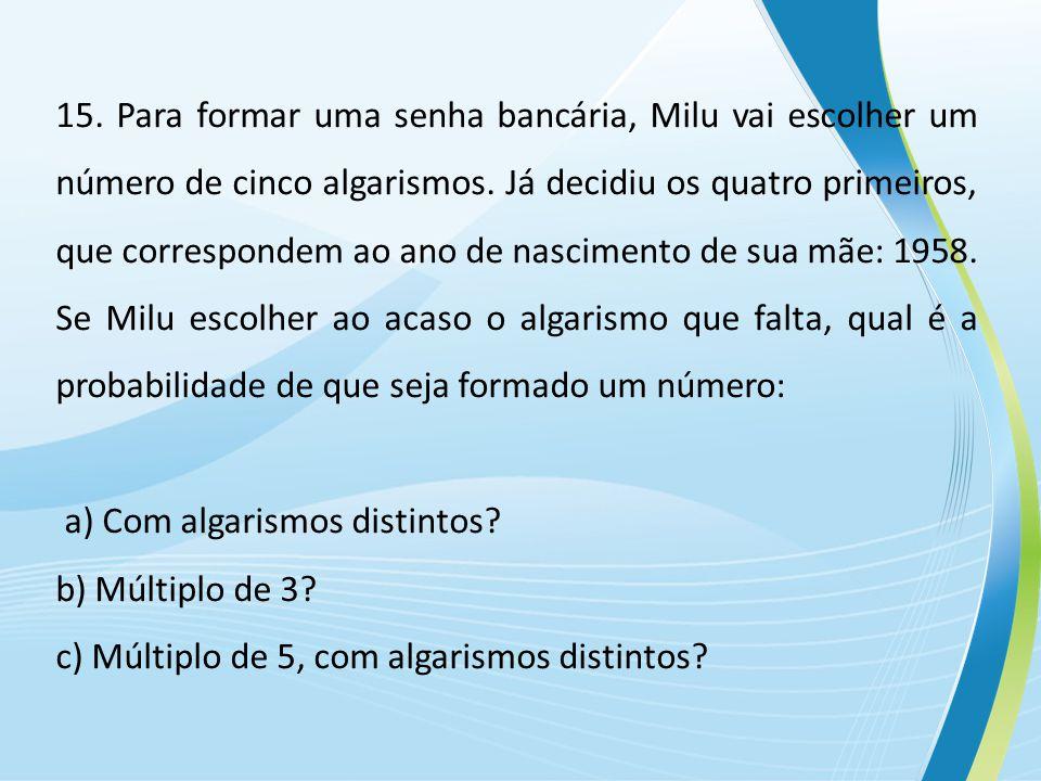 15.Para formar uma senha bancária, Milu vai escolher um número de cinco algarismos.