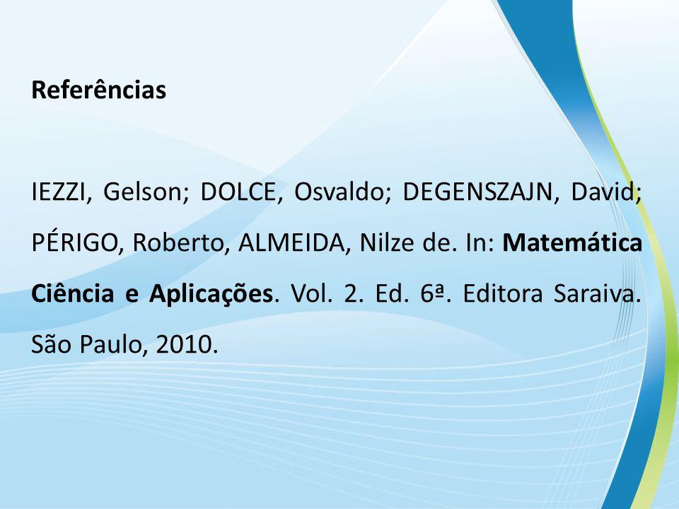 Referências IEZZI, Gelson; DOLCE, Osvaldo; DEGENSZAJN, David; PÉRIGO, Roberto, ALMEIDA, Nilze de.