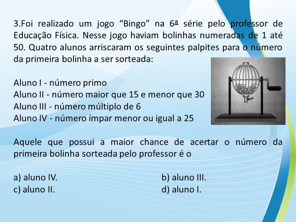 3.Foi realizado um jogo Bingo na 6ª série pelo professor de Educação Física.