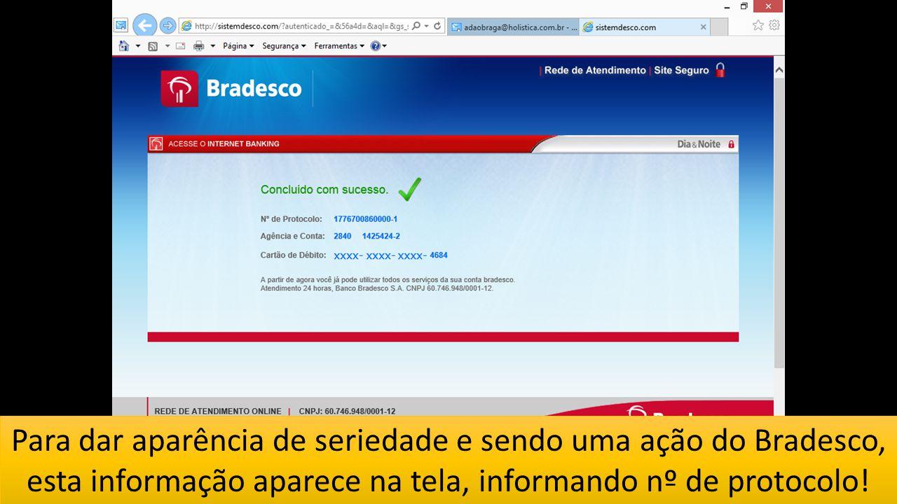 Para dar aparência de seriedade e sendo uma ação do Bradesco, esta informação aparece na tela, informando nº de protocolo!