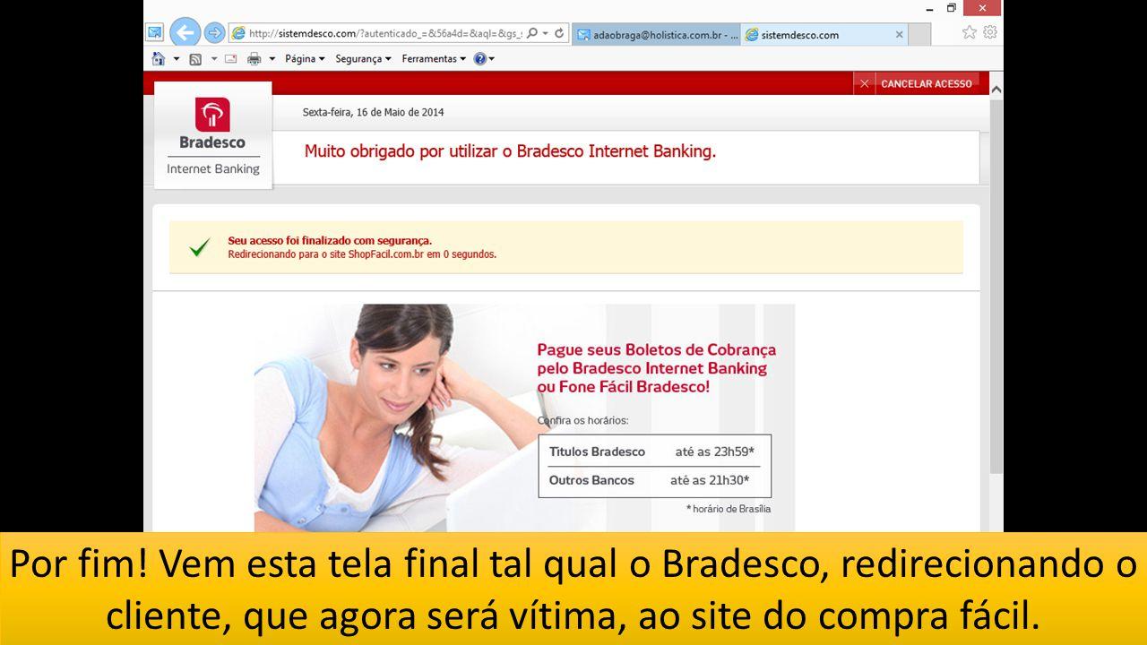 Por fim! Vem esta tela final tal qual o Bradesco, redirecionando o cliente, que agora será vítima, ao site do compra fácil.