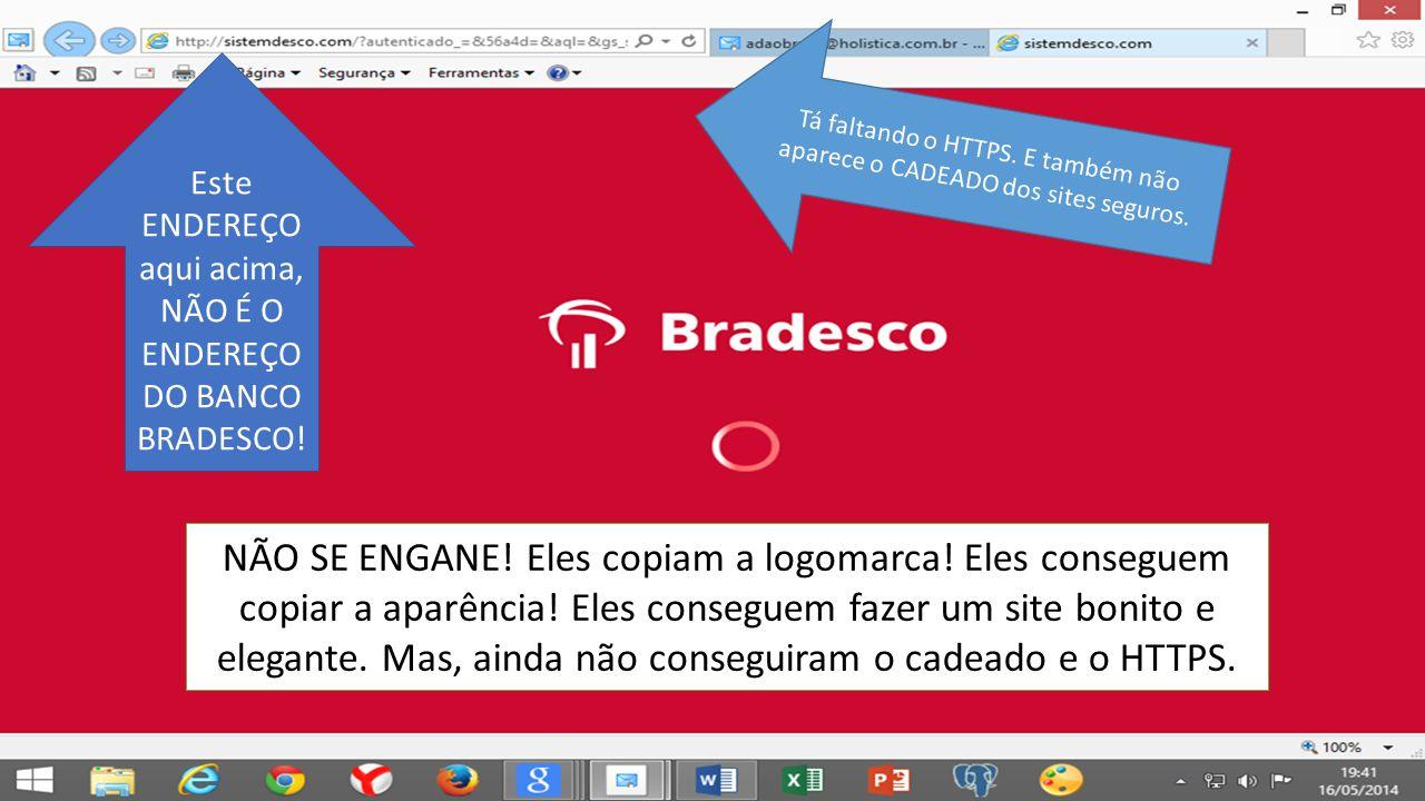 Este ENDEREÇO aqui acima, NÃO É O ENDEREÇO DO BANCO BRADESCO! Tá faltando o HTTPS. E também não aparece o CADEADO dos sites seguros. NÃO SE ENGANE! El