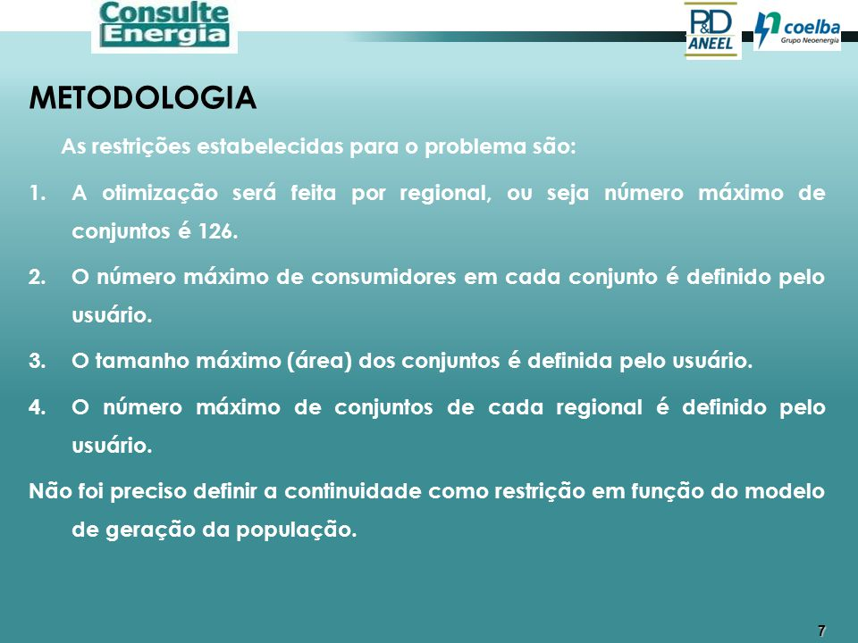 7 METODOLOGIA As restrições estabelecidas para o problema são: 1.A otimização será feita por regional, ou seja número máximo de conjuntos é 126. 2.O n