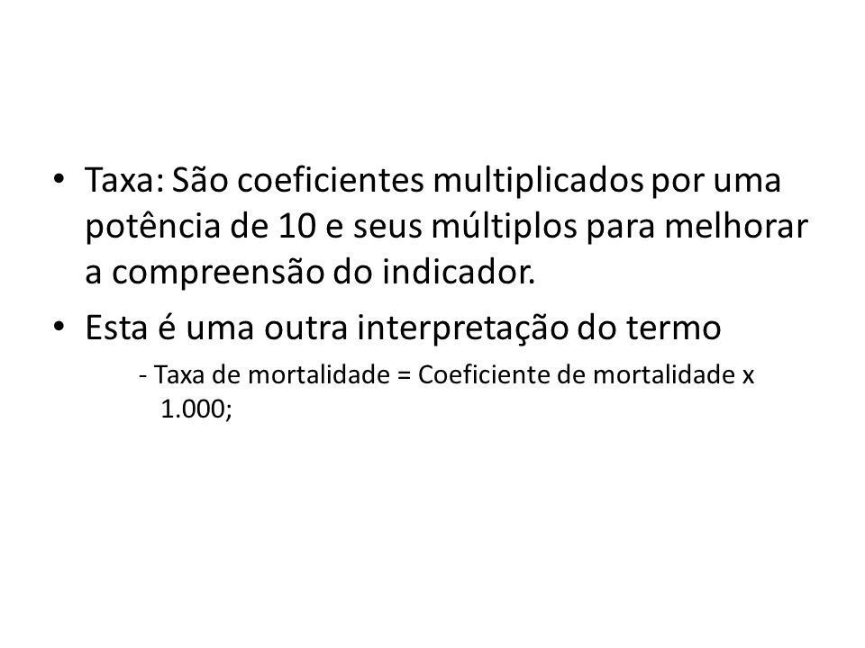 Taxa: São coeficientes multiplicados por uma potência de 10 e seus múltiplos para melhorar a compreensão do indicador.