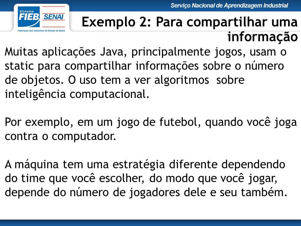Muitas aplicações Java, principalmente jogos, usam o static para compartilhar informações sobre o número de objetos.