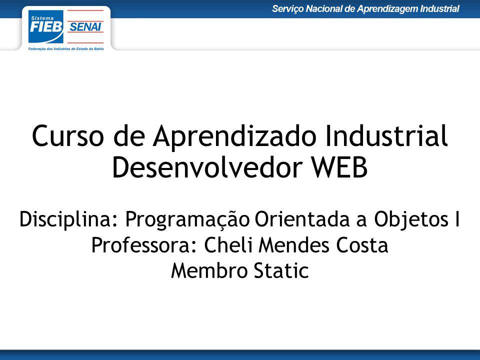 Curso de Aprendizado Industrial Desenvolvedor WEB Disciplina: Programação Orientada a Objetos I Professora: Cheli Mendes Costa Membro Static