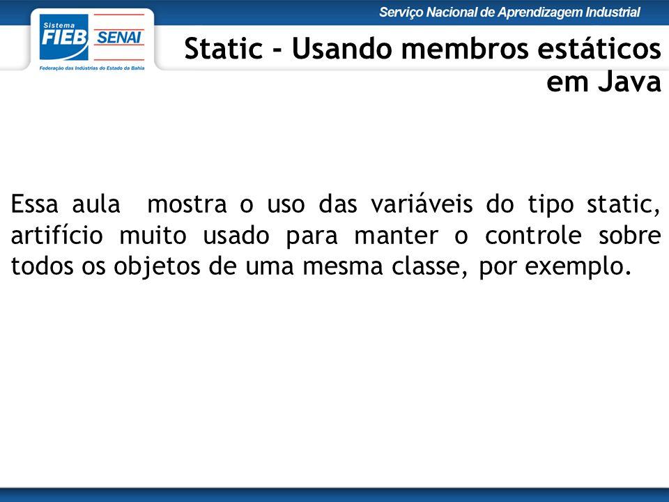Essa aula mostra o uso das variáveis do tipo static, artifício muito usado para manter o controle sobre todos os objetos de uma mesma classe, por exemplo.
