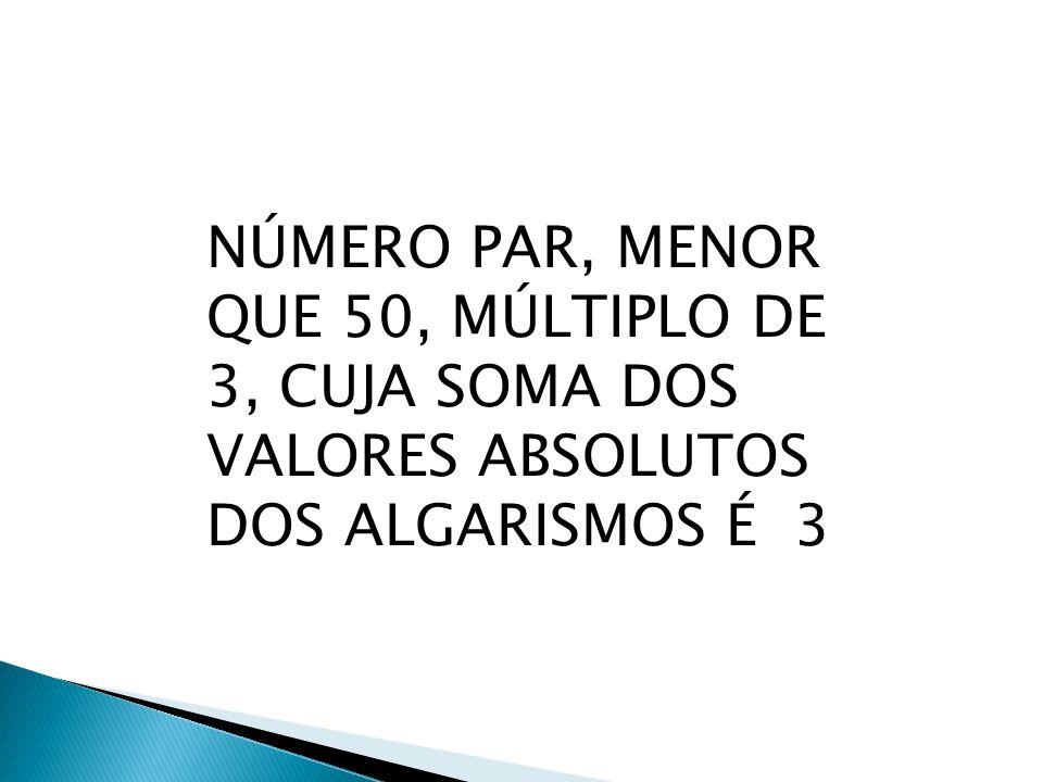 NÚMERO PAR, MENOR QUE 50, MÚLTIPLO DE 3, CUJA SOMA DOS VALORES ABSOLUTOS DOS ALGARISMOS É 3