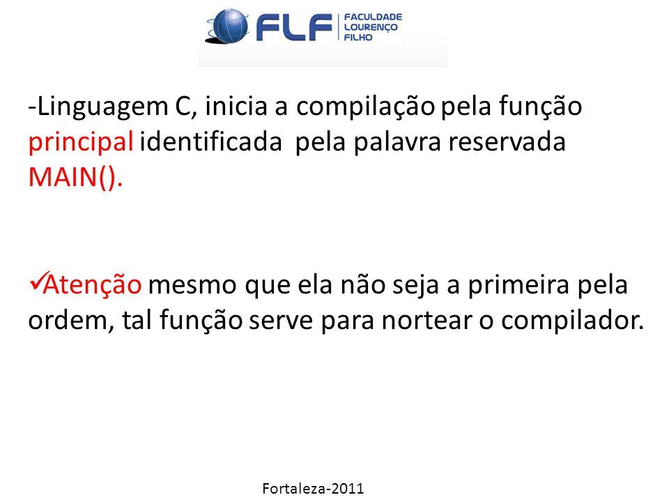 Fortaleza-2011 -Linguagem C, inicia a compilação pela função principal identificada pela palavra reservada MAIN().