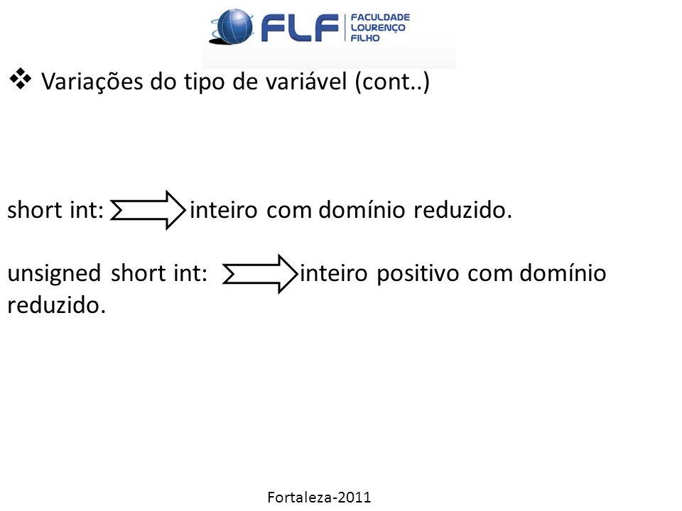 Fortaleza-2011  Variações do tipo de variável (cont..) short int: inteiro com domínio reduzido.