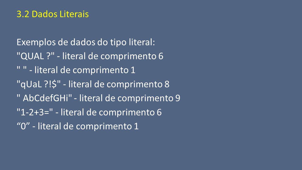 3.2 Dados Literais Exemplos de dados do tipo literal: