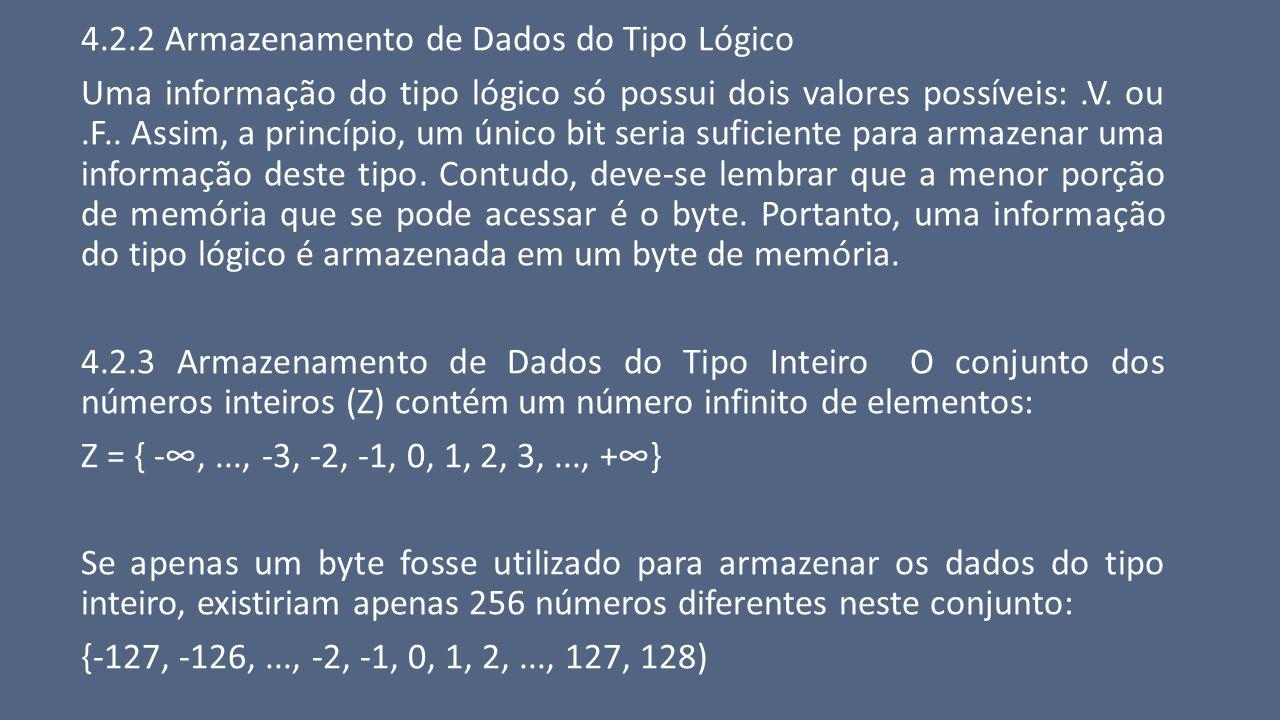 4.2.2 Armazenamento de Dados do Tipo Lógico Uma informação do tipo lógico só possui dois valores possíveis:.V. ou.F.. Assim, a princípio, um único bit