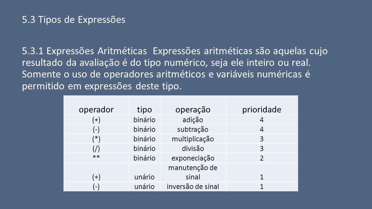 5.3 Tipos de Expressões 5.3.1 Expressões Aritméticas Expressões aritméticas são aquelas cujo resultado da avaliação é do tipo numérico, seja ele intei