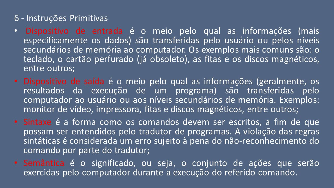6 - Instruções Primitivas Dispositivo de entrada é o meio pelo qual as informações (mais especificamente os dados) são transferidas pelo usuário ou pe
