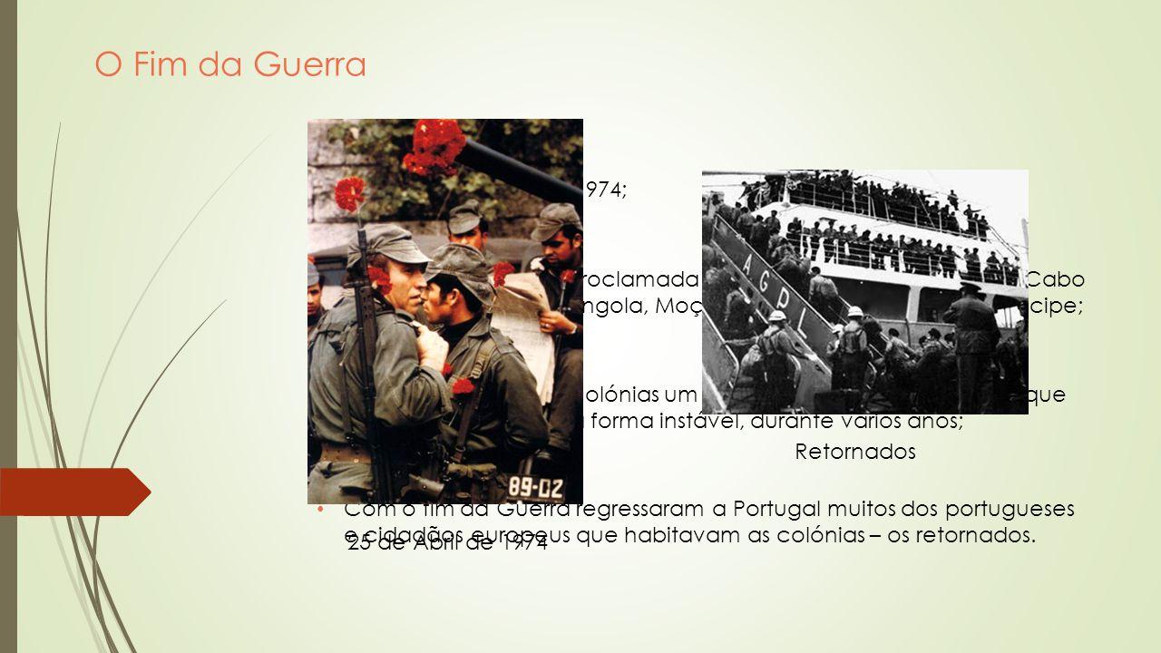 O Fim da Guerra A Guerra termina em 1974; Com o 25 de Abril, é proclamada a independência de Guiné e Cabo Verde e em 1975 de Angola, Moçambique e de S