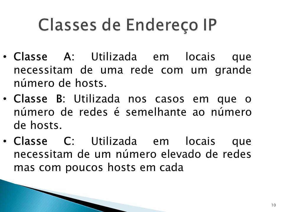 10 Classes de Endereço IP Classe A: Utilizada em locais que necessitam de uma rede com um grande número de hosts. Classe B: Utilizada nos casos em que