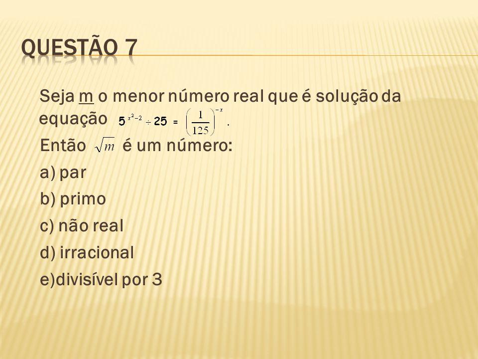 Seja m o menor número real que é solução da equação Então é um número: a) par b) primo c) não real d) irracional e)divisível por 3