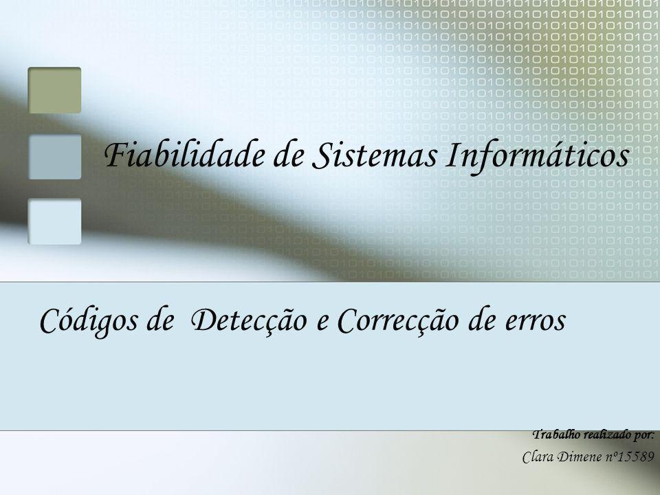 Códigos de Detecção e Correcção de erros Trabalho realizado por: Clara Dimene nº15589 Fiabilidade de Sistemas Informáticos