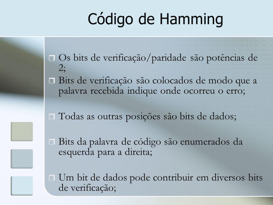 Código de Hamming  Os bits de verificação/paridade são potências de 2;  Bits de verificação são colocados de modo que a palavra recebida indique ond