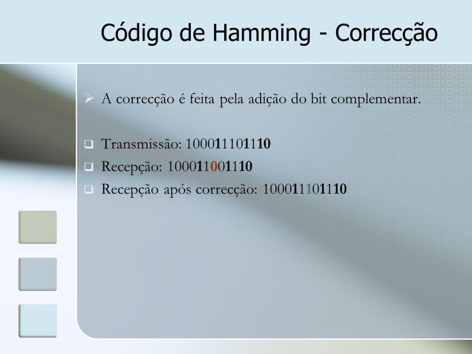 Código de Hamming - Correcção  A correcção é feita pela adição do bit complementar.  Transmissão: 100011101110  Recepção: 100011001110  Recepção a
