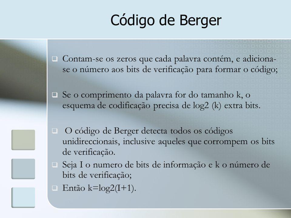 Código de Berger  Contam-se os zeros que cada palavra contém, e adiciona- se o número aos bits de verificação para formar o código;  Se o compriment
