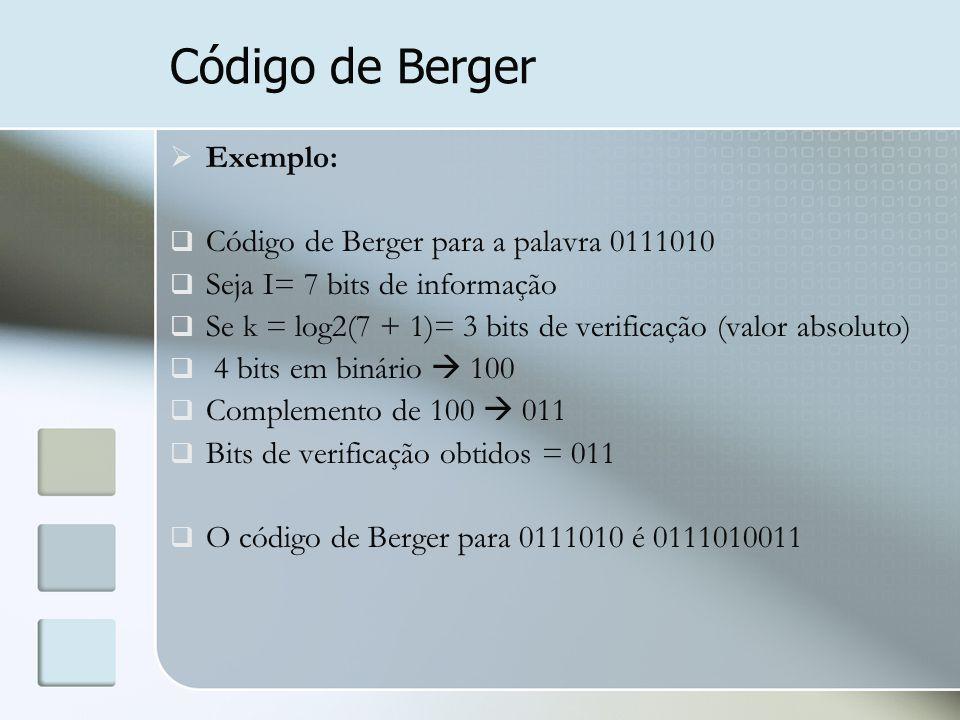 Código de Berger  Exemplo:  Código de Berger para a palavra 0111010  Seja I= 7 bits de informação  Se k = log2(7 + 1)= 3 bits de verificação (valo